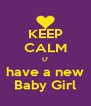KEEP CALM U' have a new Baby Girl - Personalised Poster A4 size