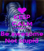 KEEP CALM U NEED TO Be awesome Not stupid - Personalised Poster A4 size