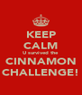 KEEP CALM U survived the CINNAMON CHALLENGE! - Personalised Poster A4 size