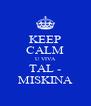 KEEP CALM U VIVA TAL - MISKINA - Personalised Poster A4 size