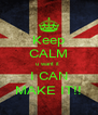 Keep CALM u want it  I CAN MAKE IT!! - Personalised Poster A4 size