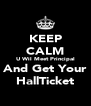 KEEP CALM U Wil Meet Principal And Get Your HallTicket - Personalised Poster A4 size