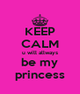 KEEP CALM u will allways be my princess - Personalised Poster A4 size