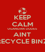 KEEP CALM UGANDAN DUDES AINT RECYCLE BINZ - Personalised Poster A4 size