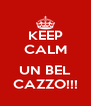KEEP CALM  UN BEL CAZZO!!! - Personalised Poster A4 size