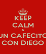 KEEP CALM & UN CAFECITO CON DIEGO - Personalised Poster A4 size