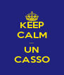 KEEP CALM ... UN CASSO - Personalised Poster A4 size