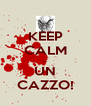 KEEP CALM ... UN CAZZO! - Personalised Poster A4 size
