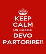 KEEP CALM UN CAZZO: DEVO PARTORIRE!! - Personalised Poster A4 size