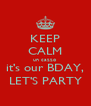 KEEP CALM un cazzo it's our BDAY, LET'S PARTY - Personalised Poster A4 size