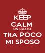 KEEP CALM  UN CAZZO TRA POCO MI SPOSO - Personalised Poster A4 size