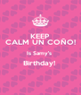 KEEP CALM UN COÑO! Is Samy's  Birthday!   - Personalised Poster A4 size