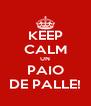 KEEP CALM UN PAIO DE PALLE! - Personalised Poster A4 size