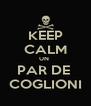 KEEP CALM UN  PAR DE  COGLIONI - Personalised Poster A4 size