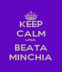 KEEP CALM UNA BEATA MINCHIA - Personalised Poster A4 size