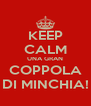 KEEP CALM UNA GRAN COPPOLA DI MINCHIA! - Personalised Poster A4 size
