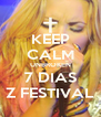 KEEP CALM UNBROKEN 7 DIAS Z FESTIVAL - Personalised Poster A4 size