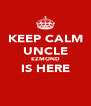KEEP CALM UNCLE EZMOND IS HERE  - Personalised Poster A4 size