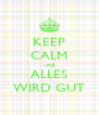 KEEP CALM und ALLES WIRD GUT - Personalised Poster A4 size