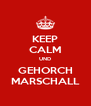 KEEP CALM UND GEHORCH MARSCHALL - Personalised Poster A4 size