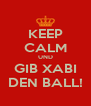 KEEP CALM UND GIB XABI DEN BALL! - Personalised Poster A4 size
