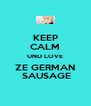 KEEP CALM UND LOVE ZE GERMAN  SAUSAGE - Personalised Poster A4 size
