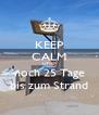 KEEP CALM UND noch 25 Tage bis zum Strand - Personalised Poster A4 size