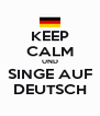 KEEP CALM UND SINGE AUF DEUTSCH - Personalised Poster A4 size