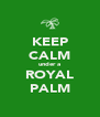 KEEP CALM under a ROYAL PALM - Personalised Poster A4 size