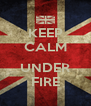 KEEP CALM  UNDER FIRE - Personalised Poster A4 size
