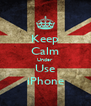 Keep Calm Under Use iPhone - Personalised Poster A4 size