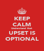 KEEP CALM Understand that UPSET IS OPTIONAL - Personalised Poster A4 size