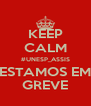 KEEP CALM #UNESP_ASSIS ESTAMOS EM GREVE - Personalised Poster A4 size