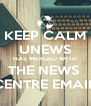 KEEP CALM UNEWS HAS MERGED WITH THE NEWS  CENTRE EMAIL - Personalised Poster A4 size