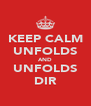 KEEP CALM UNFOLDS AND UNFOLDS DIR - Personalised Poster A4 size
