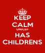 KEEP CALM UNICEF HAS CHILDRENS - Personalised Poster A4 size