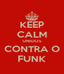 KEEP CALM UNIDOS CONTRA O FUNK - Personalised Poster A4 size