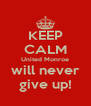 KEEP CALM United Monroe will never give up! - Personalised Poster A4 size