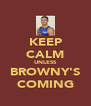 KEEP CALM UNLESS BROWNY'S COMING - Personalised Poster A4 size