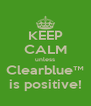 KEEP CALM unless Clearblue™ is positive! - Personalised Poster A4 size