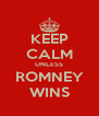 KEEP CALM UNLESS ROMNEY WINS - Personalised Poster A4 size
