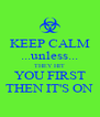 KEEP CALM ...unless... THEY HIT YOU FIRST THEN IT'S ON - Personalised Poster A4 size