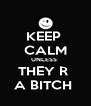 KEEP  CALM UNLESS  THEY R  A BITCH  - Personalised Poster A4 size