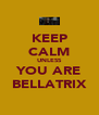 KEEP CALM UNLESS YOU ARE BELLATRIX - Personalised Poster A4 size