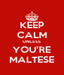KEEP CALM UNLESS YOU'RE MALTESE - Personalised Poster A4 size