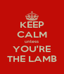 KEEP CALM unless YOU'RE THE LAMB - Personalised Poster A4 size