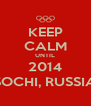 KEEP CALM UNTIL 2014 SOCHI, RUSSIA - Personalised Poster A4 size