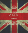 KEEP CALM UNTIL DEREK'S GIRFRIEND DIE - Personalised Poster A4 size