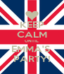 KEEP CALM UNTIL EMMA'S  PARTY! - Personalised Poster A4 size