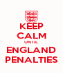 KEEP CALM UNTIL ENGLAND PENALTIES - Personalised Poster A4 size